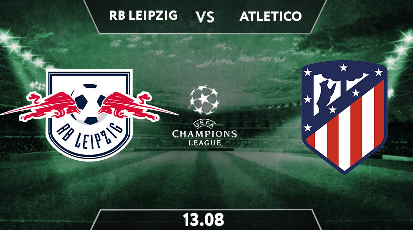 RB Leipzig vs Atletico Madrid  Preview Prediction: UEFA Match on 13.08.2020