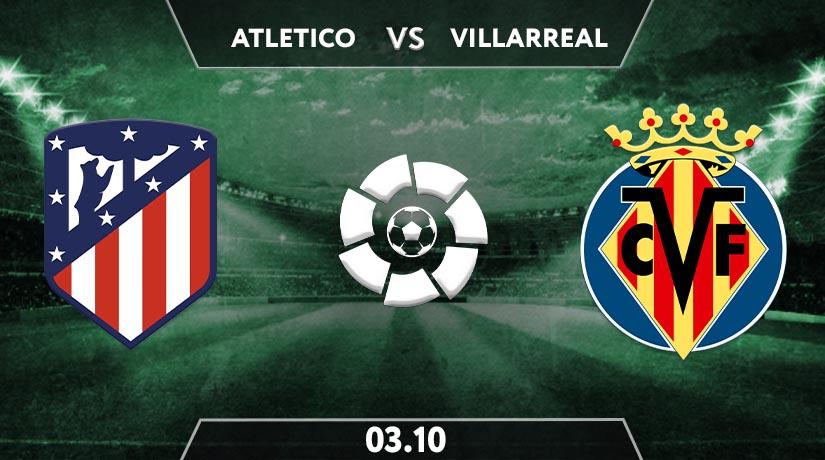 Atletico Madrid vs Villareal  Preview Prediction: La Liga Match on 03.10.2020