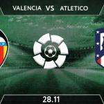 Valencia vs Atletico Madrid  Preview Prediction: La Liga Match on 28.11.2020